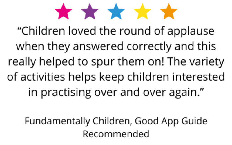 """Children loved the round of applause when they answered correctly and this really helped to spur them on! The variety of activities helps keep children interested in practising over and over again."" Fundamentally Children, Good App Guide Recommended"