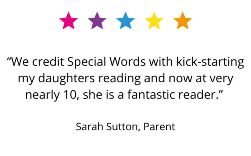 """""""We credit Special Words with kick-starting my daughters reading and now at very nearly 10, she is a fantastic reader."""" Sarah Sutton, Parent."""
